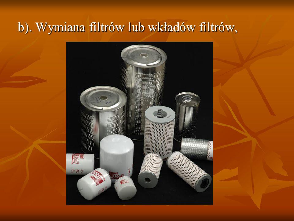 b). Wymiana filtrów lub wkładów filtrów,