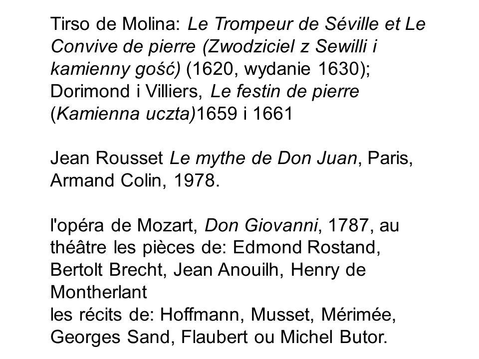 Tirso de Molina: Le Trompeur de Séville et Le Convive de pierre (Zwodziciel z Sewilli i kamienny gość) (1620, wydanie 1630); Dorimond i Villiers, Le festin de pierre (Kamienna uczta)1659 i 1661 Jean Rousset Le mythe de Don Juan, Paris, Armand Colin, 1978.
