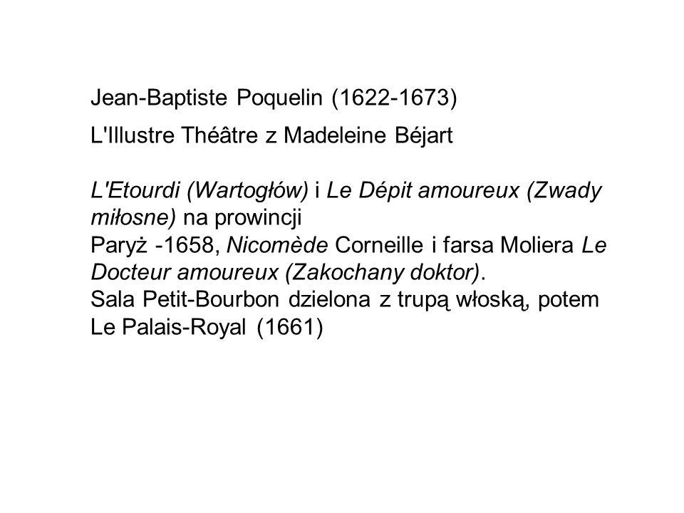 Jean-Baptiste Poquelin (1622-1673) L Illustre Théâtre z Madeleine Béjart L Etourdi (Wartogłów) i Le Dépit amoureux (Zwady miłosne) na prowincji Paryż -1658, Nicomède Corneille i farsa Moliera Le Docteur amoureux (Zakochany doktor).
