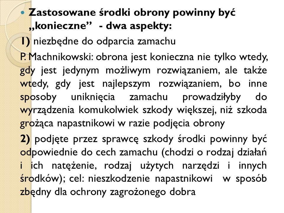 """Zastosowane środki obrony powinny być """"konieczne"""" - dwa aspekty: 1) niezbędne do odparcia zamachu P. Machnikowski: obrona jest konieczna nie tylko wte"""