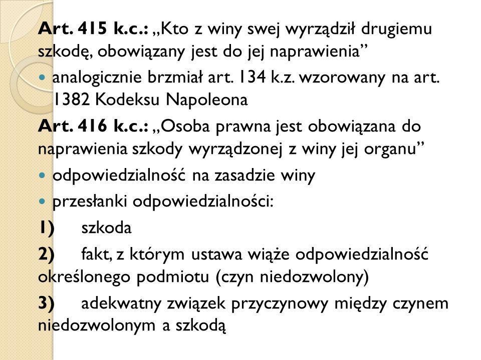 """Art. 415 k.c.: """"Kto z winy swej wyrządził drugiemu szkodę, obowiązany jest do jej naprawienia"""" analogicznie brzmiał art. 134 k.z. wzorowany na art. 13"""