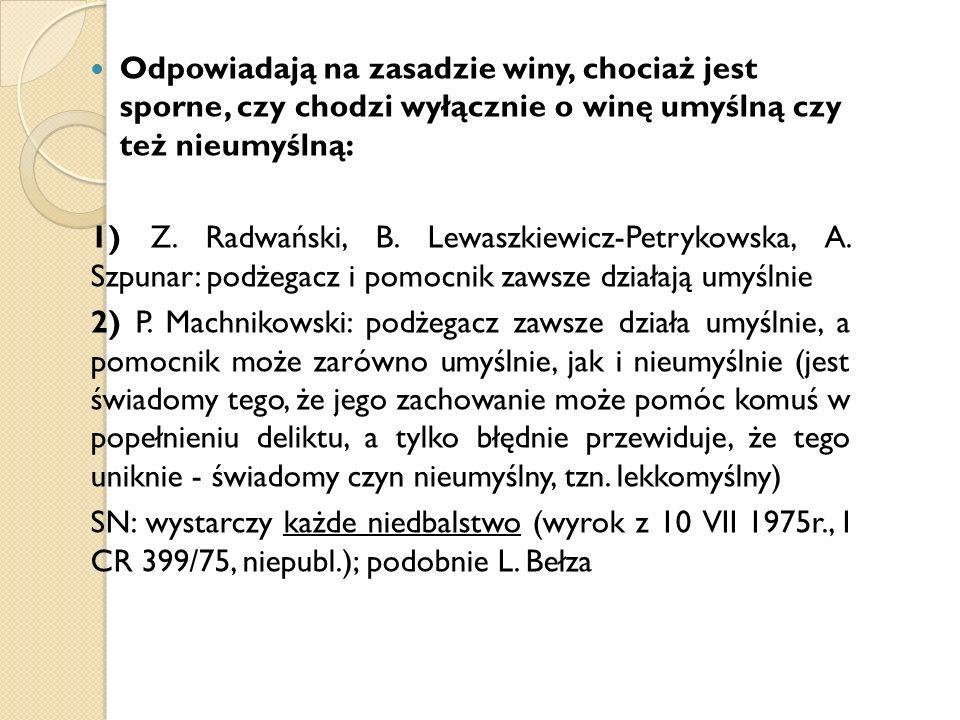 Odpowiadają na zasadzie winy, chociaż jest sporne, czy chodzi wyłącznie o winę umyślną czy też nieumyślną: 1) Z. Radwański, B. Lewaszkiewicz-Petrykows