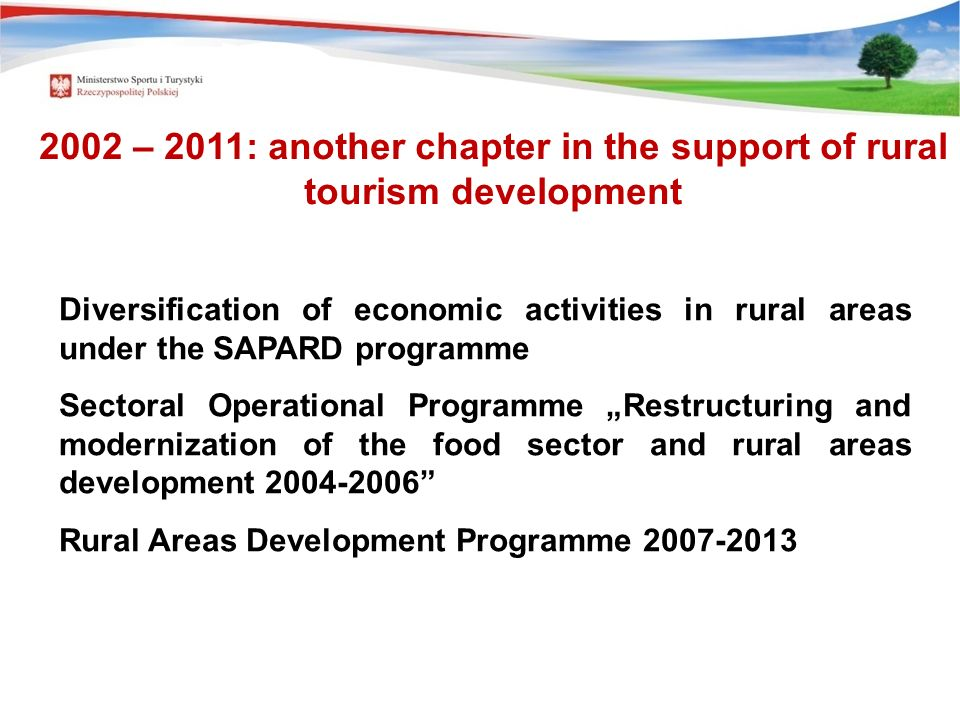 "Diversification of economic activities in rural areas under the SAPARD programme Sectoral Operational Programme ""Restructuring and modernization of the food sector and rural areas development 2004-2006 Rural Areas Development Programme 2007-2013 2002 – 2011: another chapter in the support of rural tourism development"