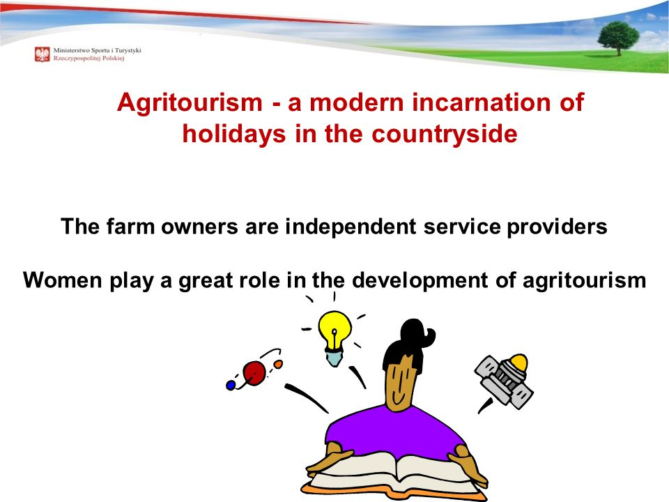 The farm owners are independent service providers Women play a great role in the development of agritourism Agritourism - a modern incarnation of holidays in the countryside