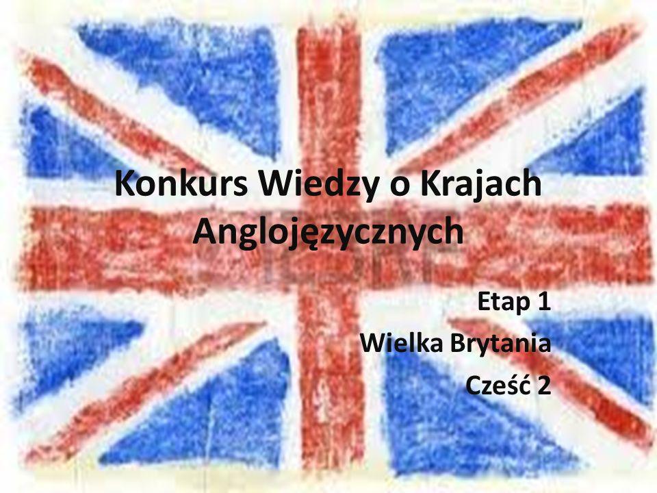 Konkurs Wiedzy o Krajach Anglojęzycznych Etap 1 Wielka Brytania Cześć 2