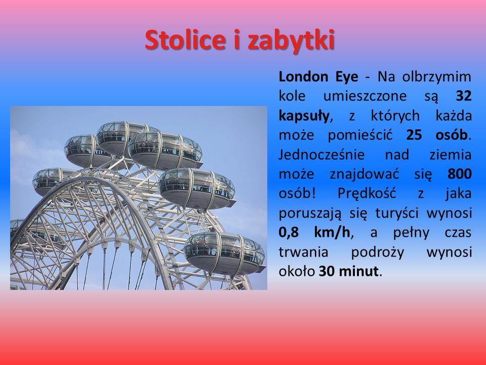 Stolice i zabytki London Eye - Na olbrzymim kole umieszczone są 32 kapsuły, z których każda może pomieścić 25 osób. Jednocześnie nad ziemia może znajd