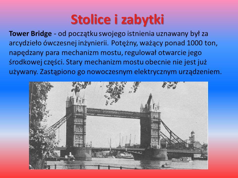 Stolice i zabytki Tower Bridge - od początku swojego istnienia uznawany był za arcydzieło ówczesnej inżynierii. Potężny, ważący ponad 1000 ton, napędz