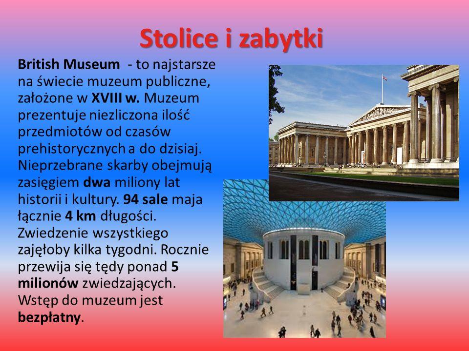 Stolice i zabytki British Museum - to najstarsze na świecie muzeum publiczne, założone w XVIII w. Muzeum prezentuje niezliczona ilość przedmiotów od c