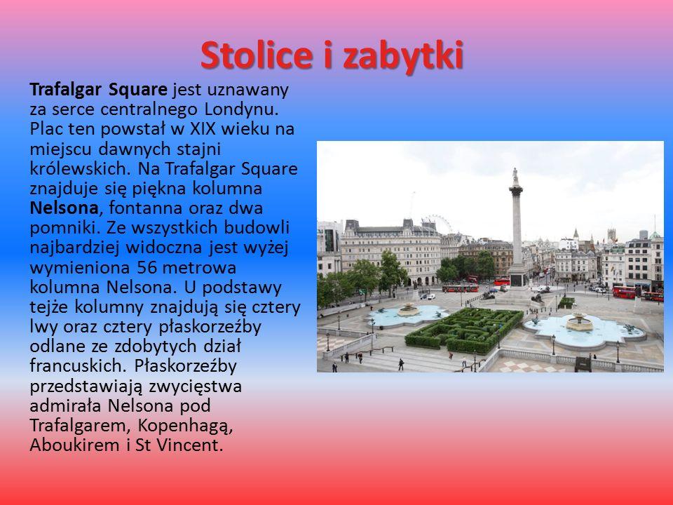 Stolice i zabytki Trafalgar Square jest uznawany za serce centralnego Londynu. Plac ten powstał w XIX wieku na miejscu dawnych stajni królewskich. Na