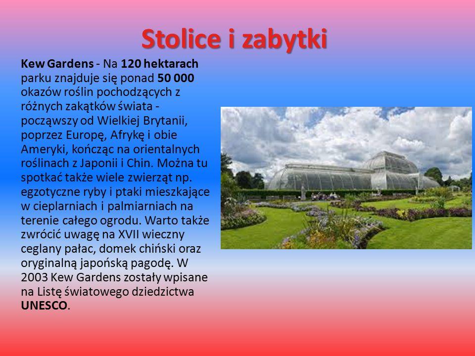 Stolice i zabytki Kew Gardens - Na 120 hektarach parku znajduje się ponad 50 000 okazów roślin pochodzących z różnych zakątków świata - począwszy od Wielkiej Brytanii, poprzez Europę, Afrykę i obie Ameryki, kończąc na orientalnych roślinach z Japonii i Chin.