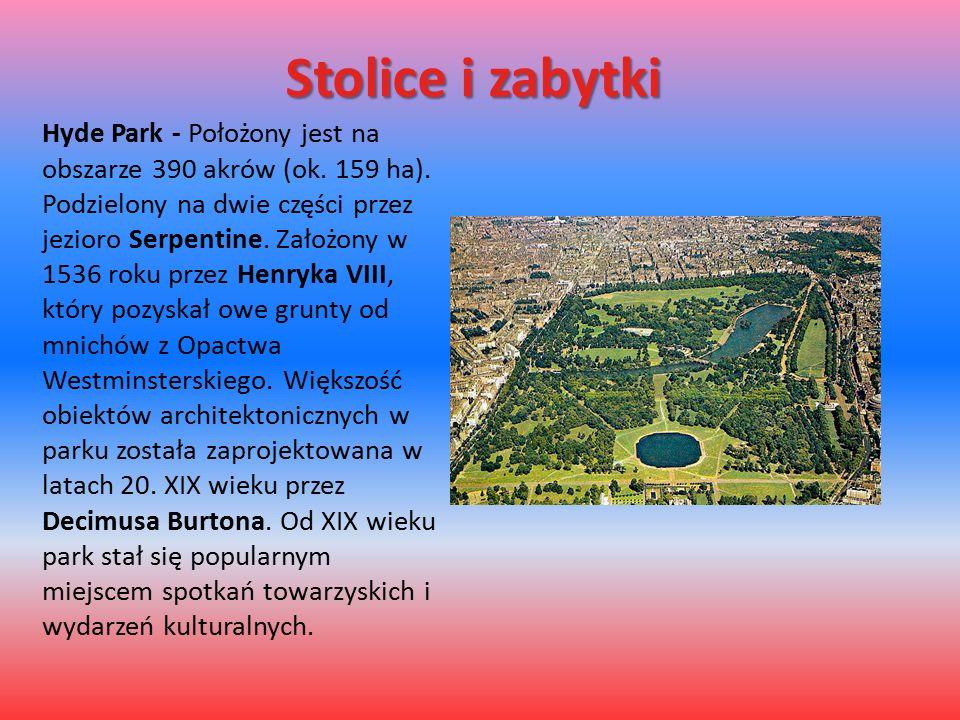 Stolice i zabytki Hyde Park - Położony jest na obszarze 390 akrów (ok. 159 ha). Podzielony na dwie części przez jezioro Serpentine. Założony w 1536 ro