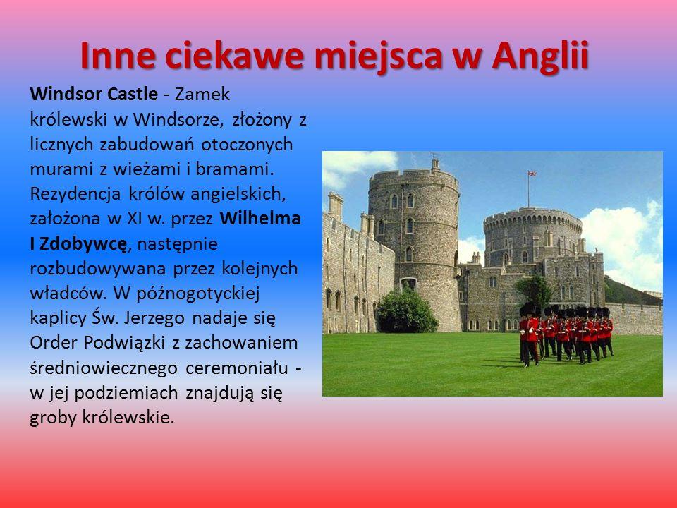 Inne ciekawe miejsca w Anglii Windsor Castle - Zamek królewski w Windsorze, złożony z licznych zabudowań otoczonych murami z wieżami i bramami.