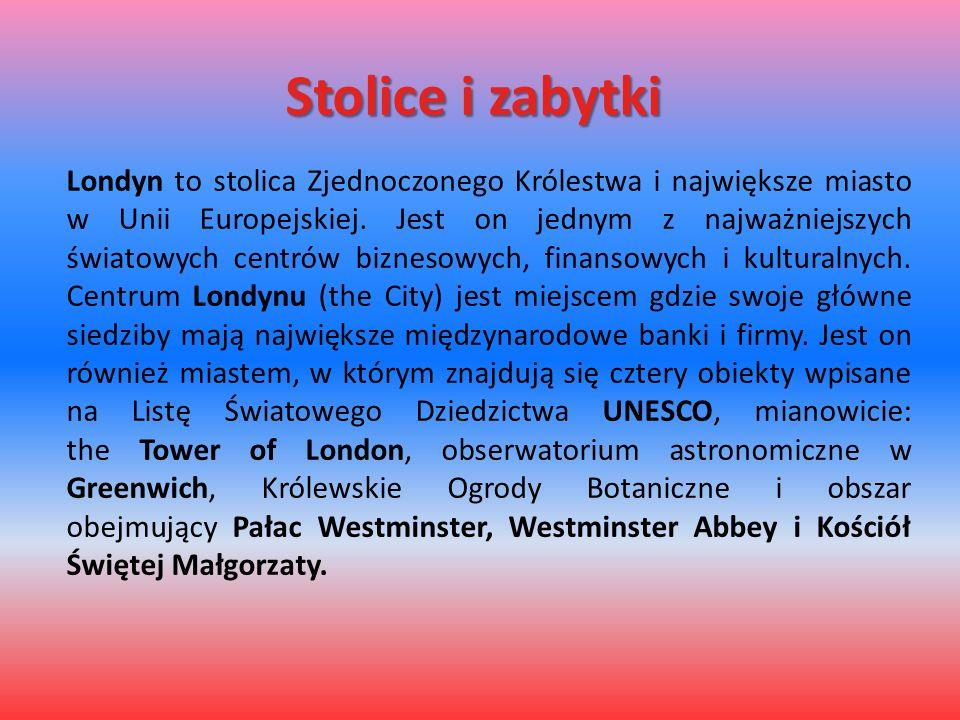 Stolice i zabytki Londyn to stolica Zjednoczonego Królestwa i największe miasto w Unii Europejskiej. Jest on jednym z najważniejszych światowych centr