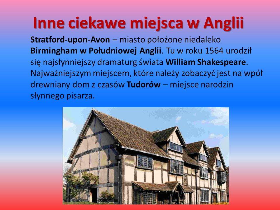 Inne ciekawe miejsca w Anglii Stratford-upon-Avon – miasto położone niedaleko Birmingham w Południowej Anglii. Tu w roku 1564 urodził się najsłynniejs