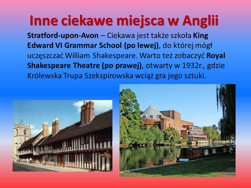 Inne ciekawe miejsca w Anglii Stratford-upon-Avon – Ciekawa jest także szkoła King Edward VI Grammar School (po lewej), do której mógł uczęszczać William Shakespeare.