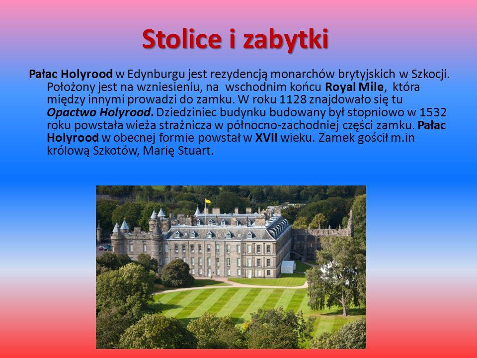 Stolice i zabytki Pałac Holyrood w Edynburgu jest rezydencją monarchów brytyjskich w Szkocji. Położony jest na wzniesieniu, na wschodnim końcu Royal M