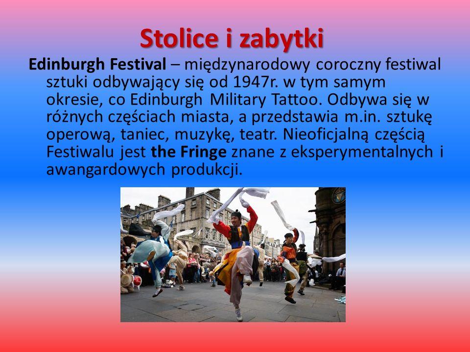 Stolice i zabytki Edinburgh Festival – międzynarodowy coroczny festiwal sztuki odbywający się od 1947r. w tym samym okresie, co Edinburgh Military Tat