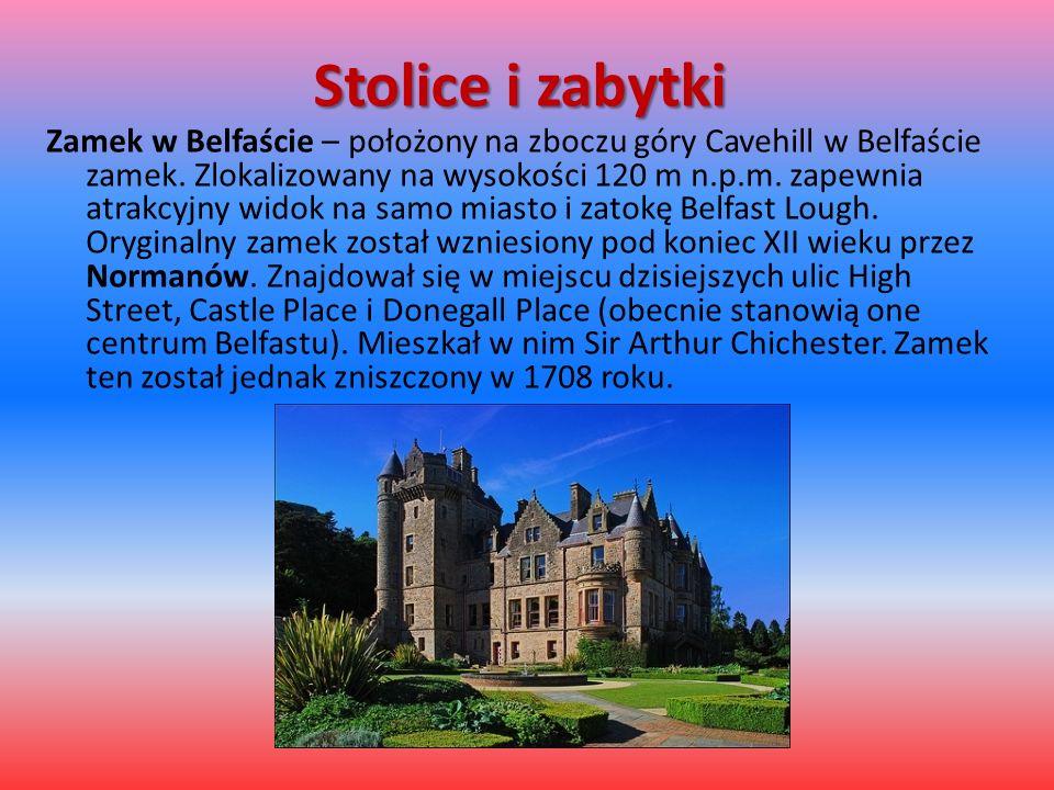 Stolice i zabytki Zamek w Belfaście – położony na zboczu góry Cavehill w Belfaście zamek. Zlokalizowany na wysokości 120 m n.p.m. zapewnia atrakcyjny