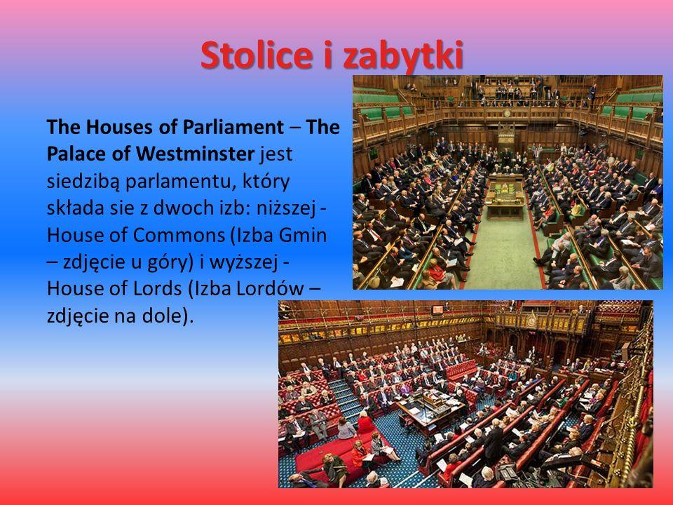 Stolice i zabytki The Houses of Parliament – The Palace of Westminster jest siedzibą parlamentu, który składa sie z dwoch izb: niższej - House of Commons (Izba Gmin – zdjęcie u góry) i wyższej - House of Lords (Izba Lordów – zdjęcie na dole).