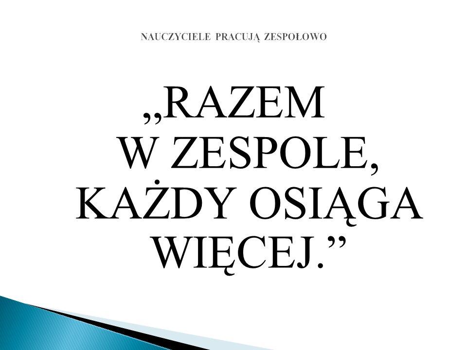 """""""RAZEM W ZESPOLE, KAŻDY OSIĄGA WIĘCEJ."""