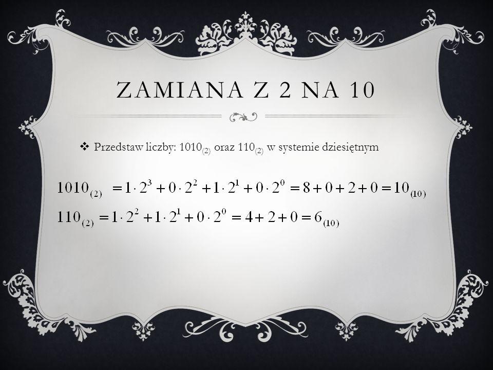 ZAMIANA Z 2 NA 10  Przedstaw liczby: 1010 (2) oraz 110 (2) w systemie dziesiętnym