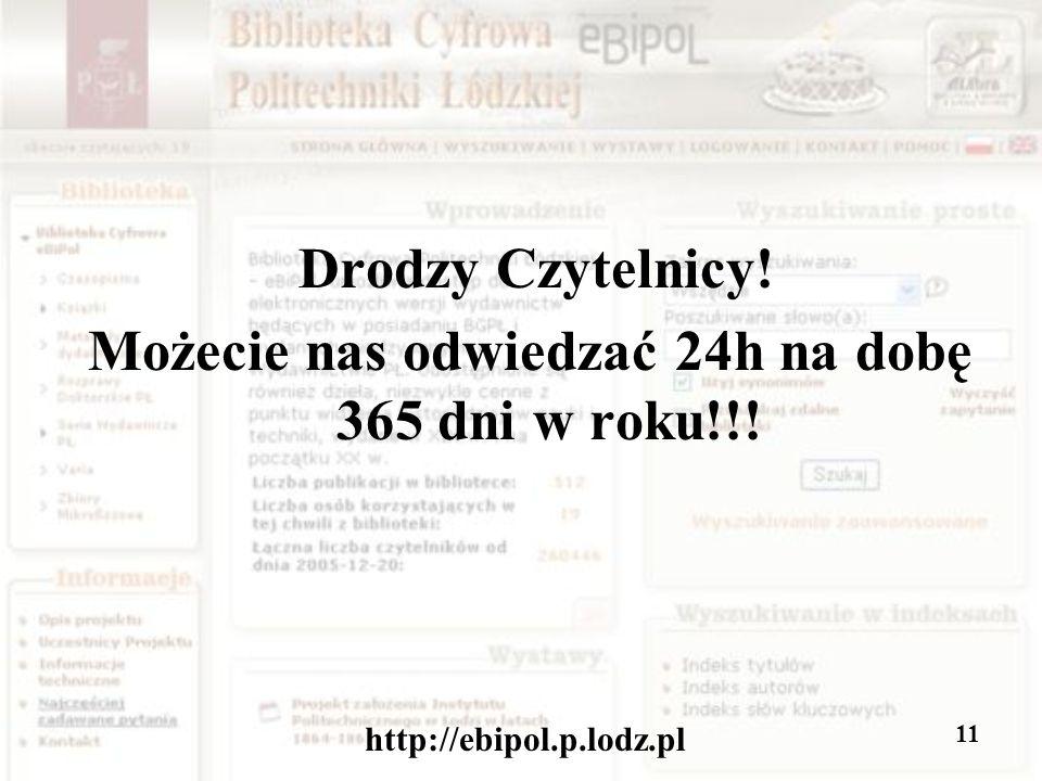 http://ebipol.p.lodz.pl 11 Drodzy Czytelnicy! Możecie nas odwiedzać 24h na dobę 365 dni w roku!!!