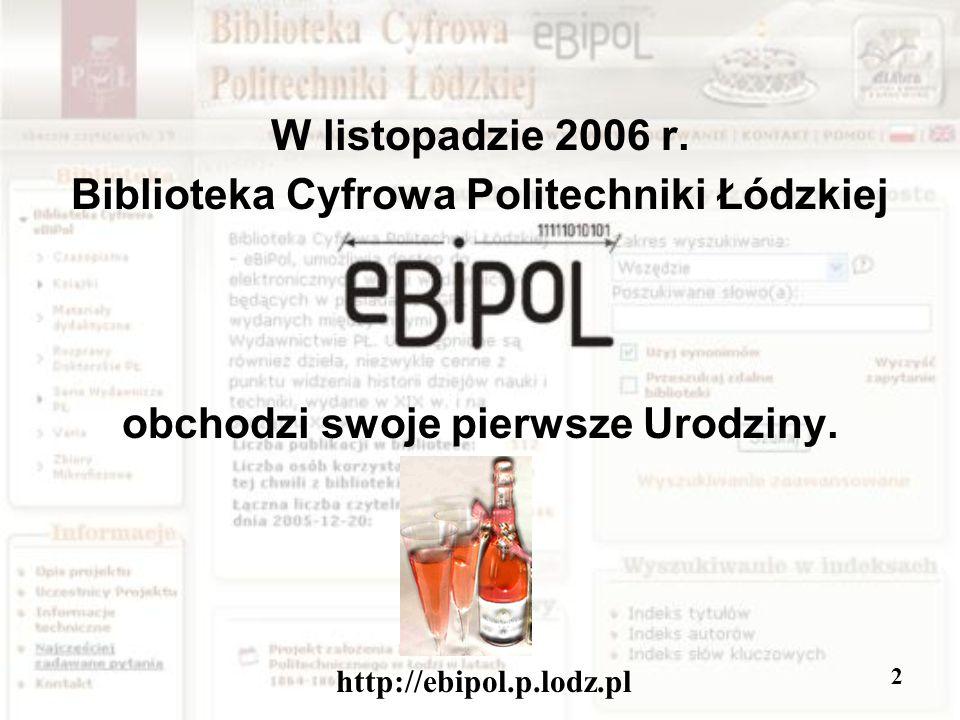 2 W listopadzie 2006 r. Biblioteka Cyfrowa Politechniki Łódzkiej obchodzi swoje pierwsze Urodziny.