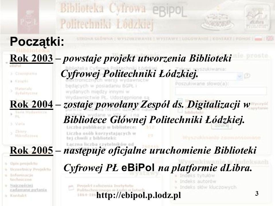 http://ebipol.p.lodz.pl 3 Początki: Rok 2003 – powstaje projekt utworzenia Biblioteki Cyfrowej Politechniki Łódzkiej.