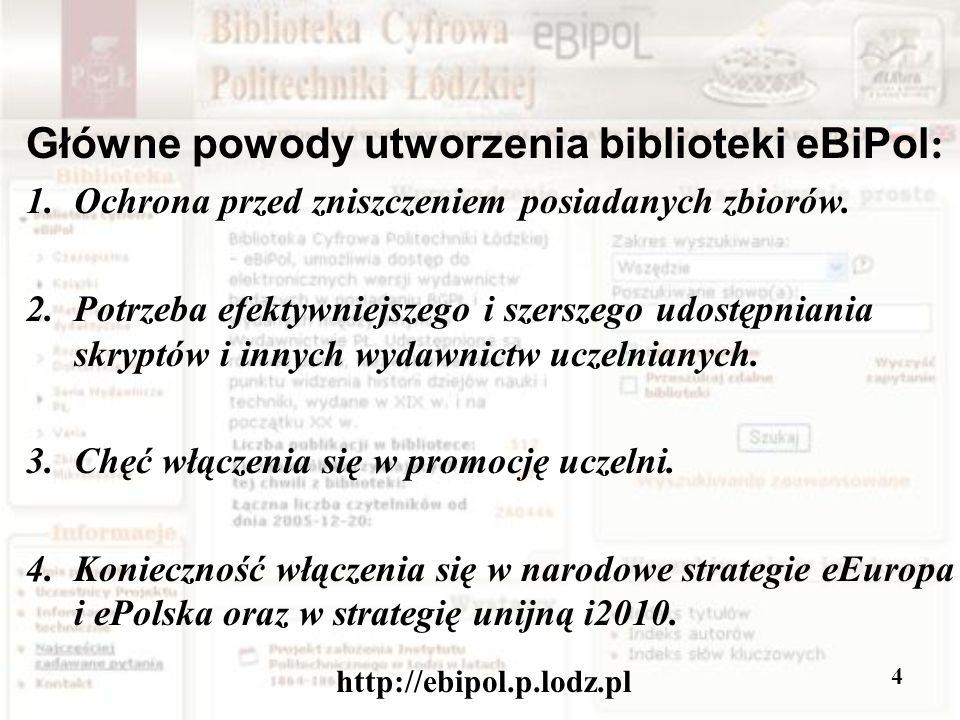 http://ebipol.p.lodz.pl 4 Główne powody utworzenia biblioteki eBiPol : 1.Ochrona przed zniszczeniem posiadanych zbiorów.