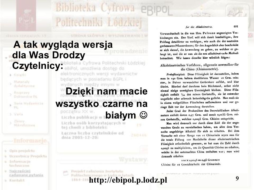 http://ebipol.p.lodz.pl 9 A tak wygląda wersja dla Was Drodzy Czytelnicy: Dzięki nam macie wszystko czarne na białym