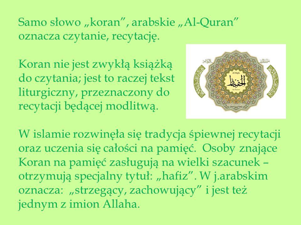 PODZIAŁ KORANU Koran zawiera 114 rozdziałów zwanych surami, dzielą się one na wersety - ajaty; ułożone są od najdłuższej do najkrótszej ; jedynie pierwsza sura Al-Fatiha , czyli otwierająca jest krótka, sury nie są ułożone chronologicznie Jest 90 sur mekkańskich i 24 medyńskie – nazwanych tak ze względu na miejsce objawienia CZAS POWSTANIA Koran miał być objawiany Mahometowi w latach 610 – 632, spisany został w całości już po śmierci proroka