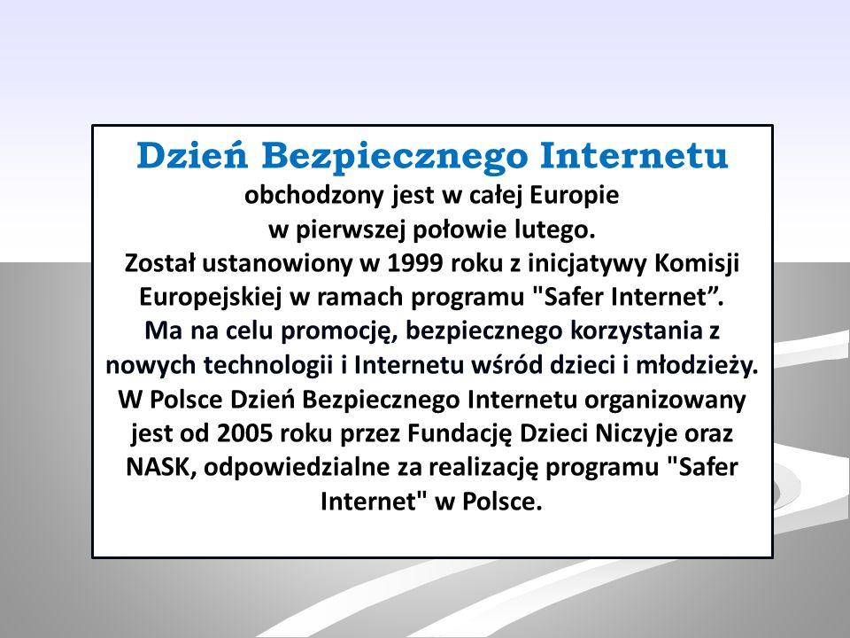 Dzień Bezpiecznego Internetu obchodzony jest w całej Europie w pierwszej połowie lutego. Został ustanowiony w 1999 roku z inicjatywy Komisji Europejsk