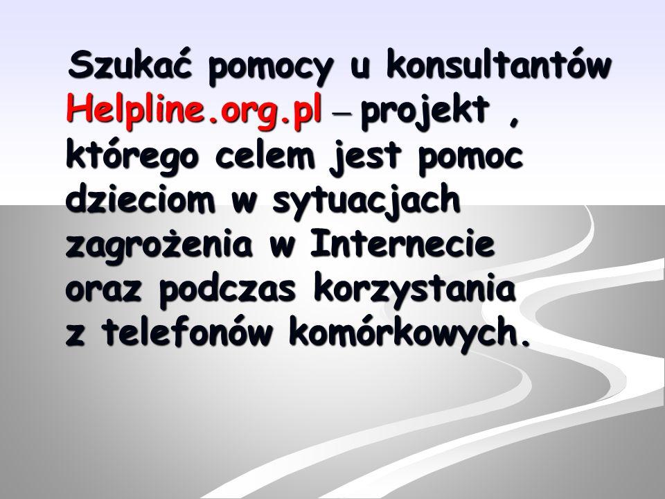 Dostępne są 3 sposoby kontaktu z konsultantami Helpline.org.pl: Dostępne są 3 sposoby kontaktu z konsultantami Helpline.org.pl: pod bezpłatnym numerem telefonu 0 800 100 100 pod bezpłatnym numerem telefonu 0 800 100 100