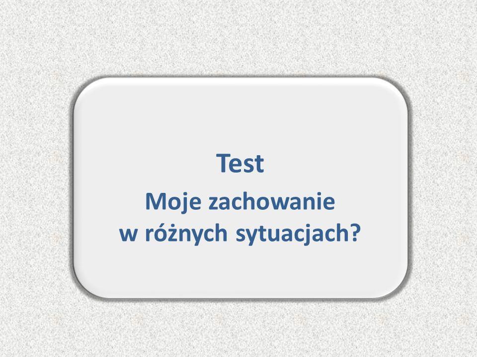 Test – jak zachowywać się w różnych sytuacjach? Test Moje zachowanie w różnych sytuacjach?