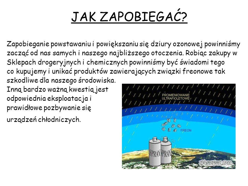 JAK ZAPOBIEGAĆ? Zapobieganie powstawaniu i powiększaniu się dziury ozonowej powinniśmy zacząć od nas samych i naszego najbliższego otoczenia. Robiąc z