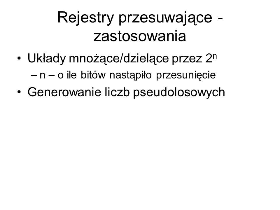 Rejestry przesuwające - zastosowania Układy mnożące/dzielące przez 2 n –n – o ile bitów nastąpiło przesunięcie Generowanie liczb pseudolosowych