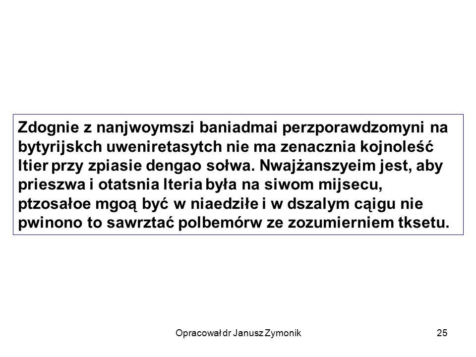 Opracował dr Janusz Zymonik25 Zdognie z nanjwoymszi baniadmai perzporawdzomyni na bytyrijskch uweniretasytch nie ma zenacznia kojnoleść ltier przy zpi