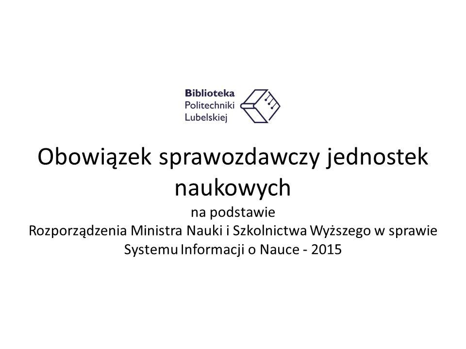 Obowiązek sprawozdawczy jednostek naukowych na podstawie Rozporządzenia Ministra Nauki i Szkolnictwa Wyższego w sprawie Systemu Informacji o Nauce - 2015
