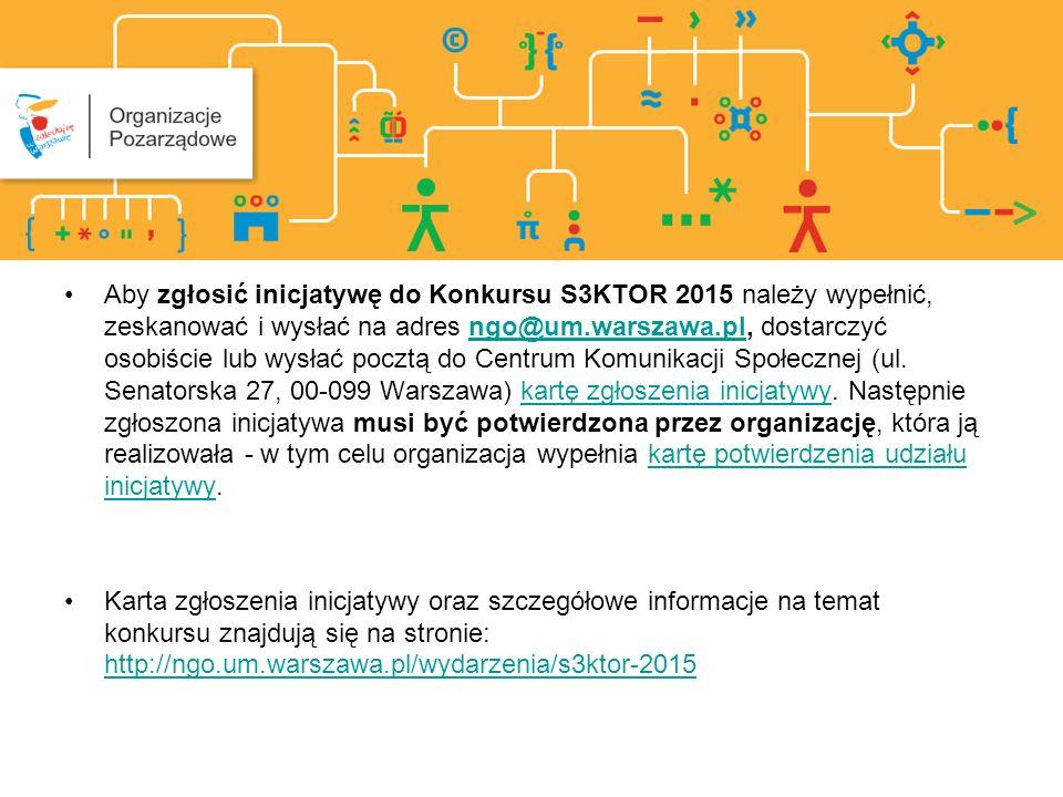 Aby zgłosić inicjatywę do Konkursu S3KTOR 2015 należy wypełnić, zeskanować i wysłać na adres ngo@um.warszawa.pl, dostarczyć osobiście lub wysłać pocztą do Centrum Komunikacji Społecznej (ul.