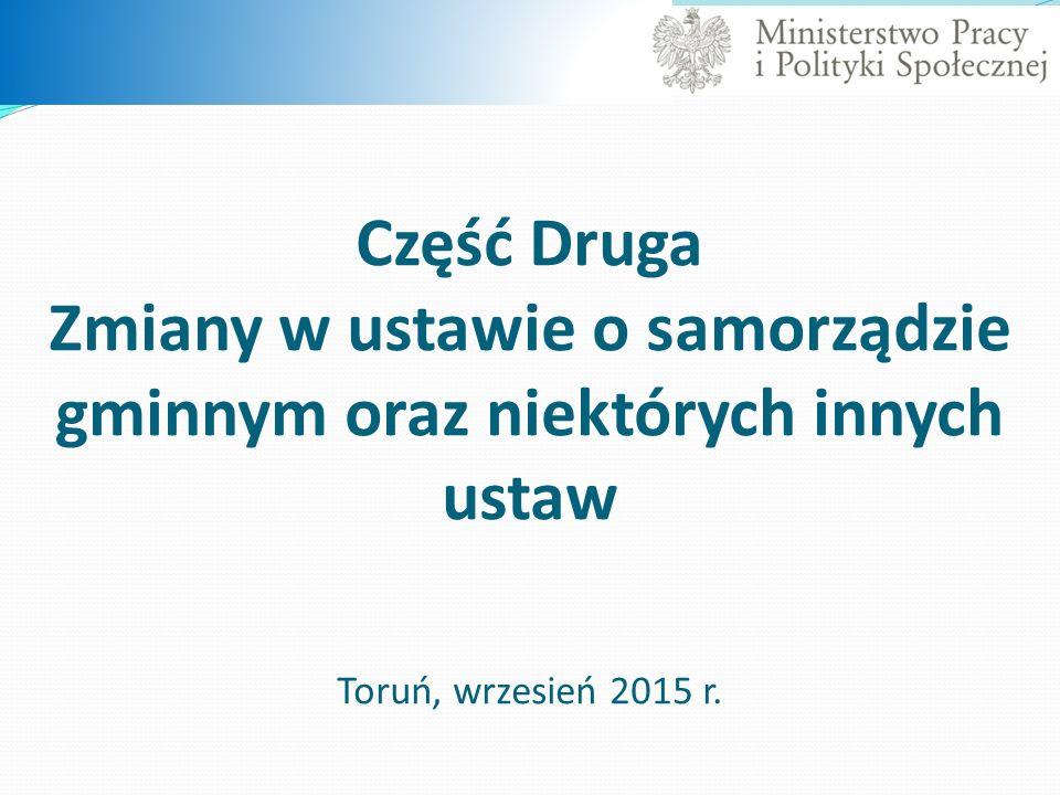 Część Druga Zmiany w ustawie o samorządzie gminnym oraz niektórych innych ustaw Toruń, wrzesień 2015 r.