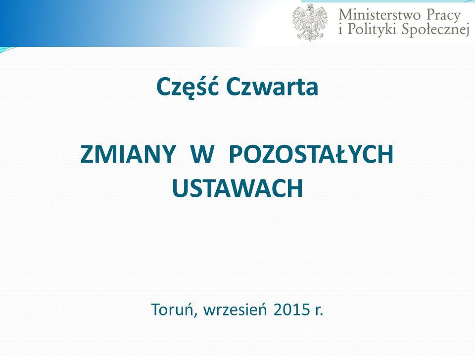Część Czwarta ZMIANY W POZOSTAŁYCH USTAWACH Toruń, wrzesień 2015 r.