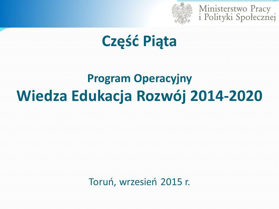 Część Piąta Program Operacyjny Wiedza Edukacja Rozwój 2014-2020 Toruń, wrzesień 2015 r.