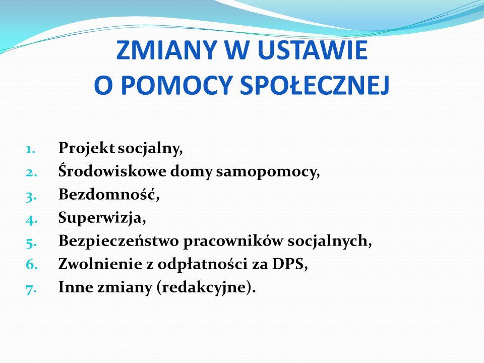 ZMIANY W USTAWIE O POMOCY SPOŁECZNEJ 1.Projekt socjalny, 2.