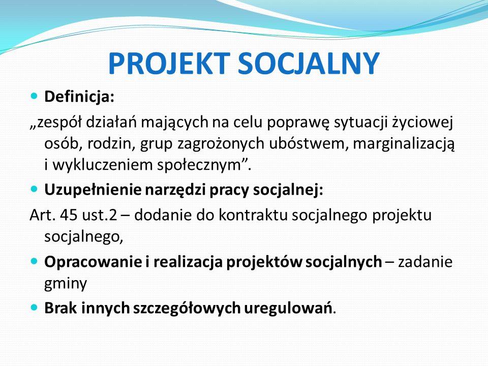 """PROJEKT SOCJALNY Definicja: """"zespół działań mających na celu poprawę sytuacji życiowej osób, rodzin, grup zagrożonych ubóstwem, marginalizacją i wykluczeniem społecznym ."""