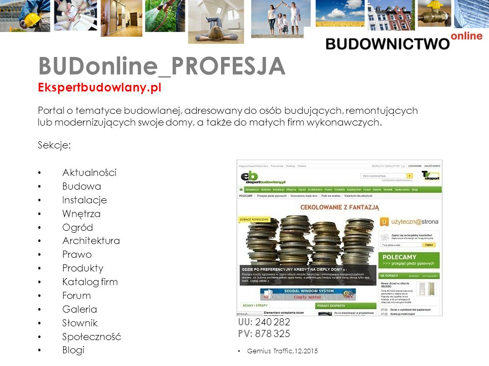 Portal o tematyce budowlanej, adresowany do osób budujących, remontujących lub modernizujących swoje domy, a także do małych firm wykonawczych.