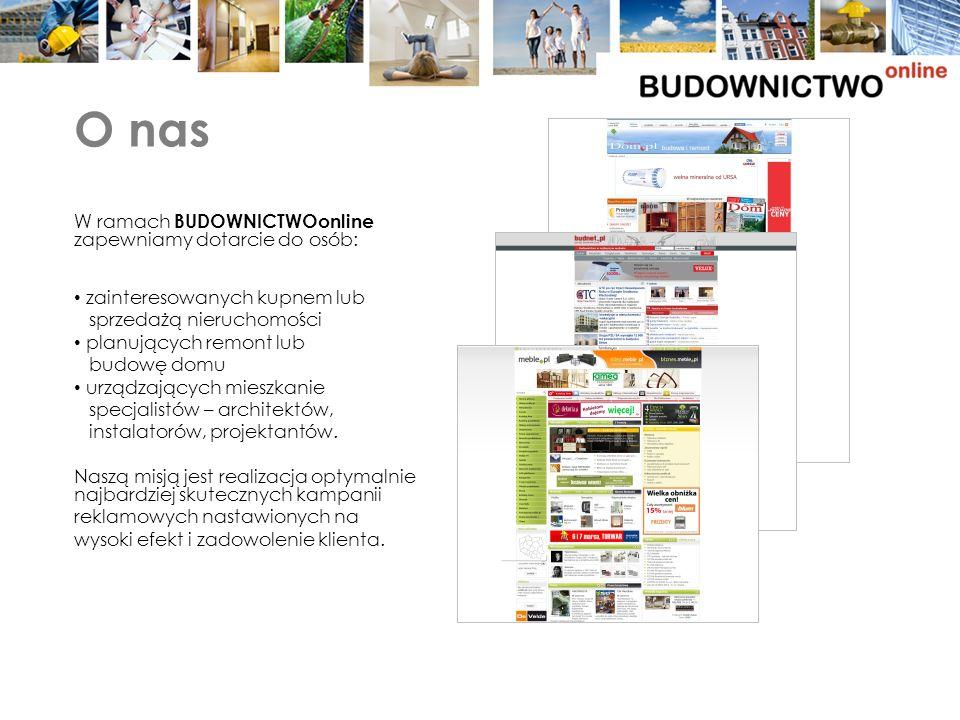 O nas W ramach BUDOWNICTWOonline zapewniamy dotarcie do osób: zainteresowanych kupnem lub sprzedażą nieruchomości planujących remont lub budowę domu urządzających mieszkanie specjalistów – architektów, instalatorów, projektantów.