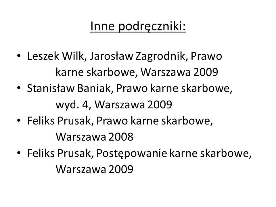 Inne podręczniki: Leszek Wilk, Jarosław Zagrodnik, Prawo karne skarbowe, Warszawa 2009 Stanisław Baniak, Prawo karne skarbowe, wyd.