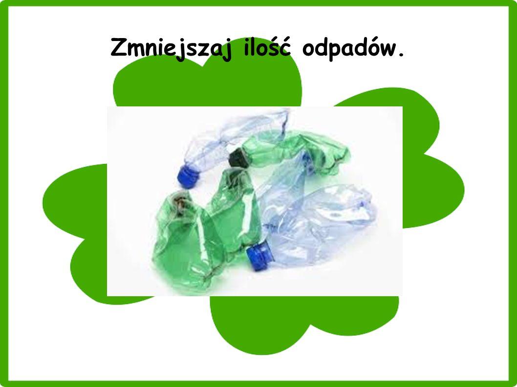 Zmniejszaj ilość odpadów.
