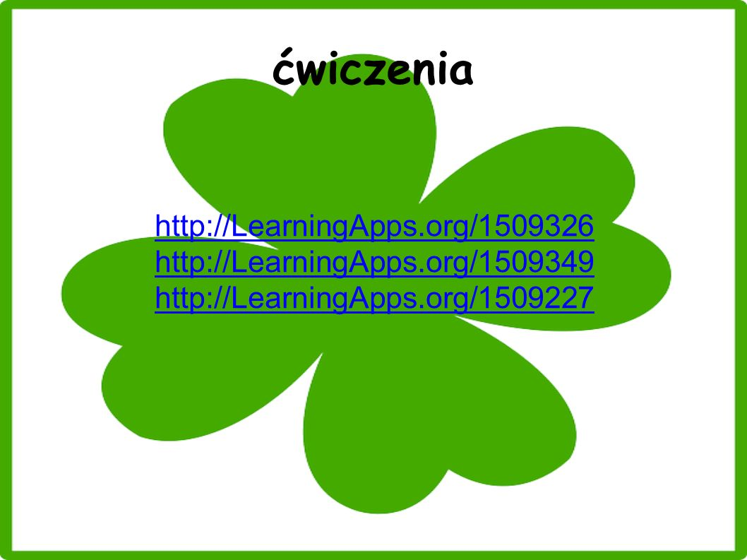 ćwiczenia http://LearningApps.org/1509326 http://LearningApps.org/1509349 http://LearningApps.org/1509227
