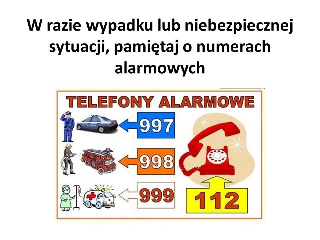 W razie wypadku lub niebezpiecznej sytuacji, pamiętaj o numerach alarmowych